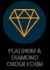 Diamond & Platinum Order Form